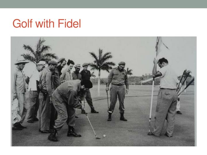Golf with Fidel