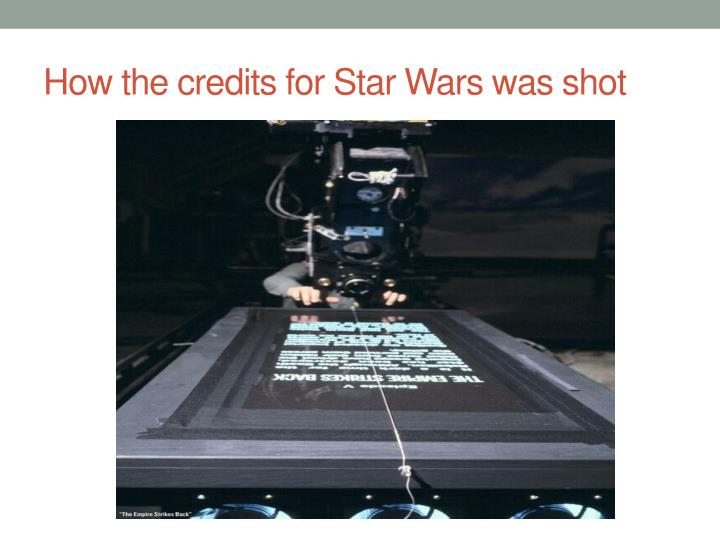 How the credits for Star Wars was shot