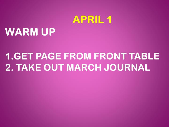 April 1 warm up 1 get page from front table 2 take out march journal