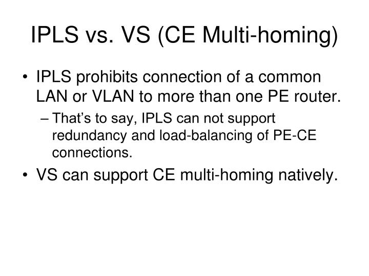 IPLS vs. VS (CE Multi-homing)