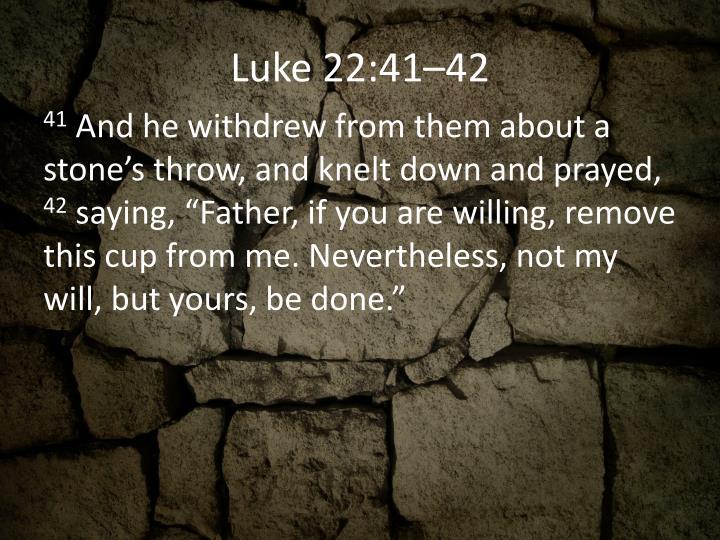 Luke 22:41–42