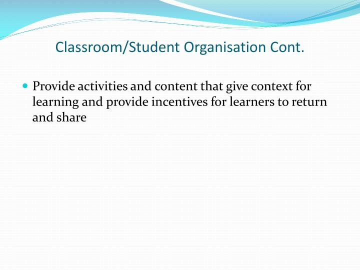 Classroom/Student Organisation Cont.