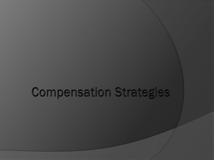 Compensation Strategies