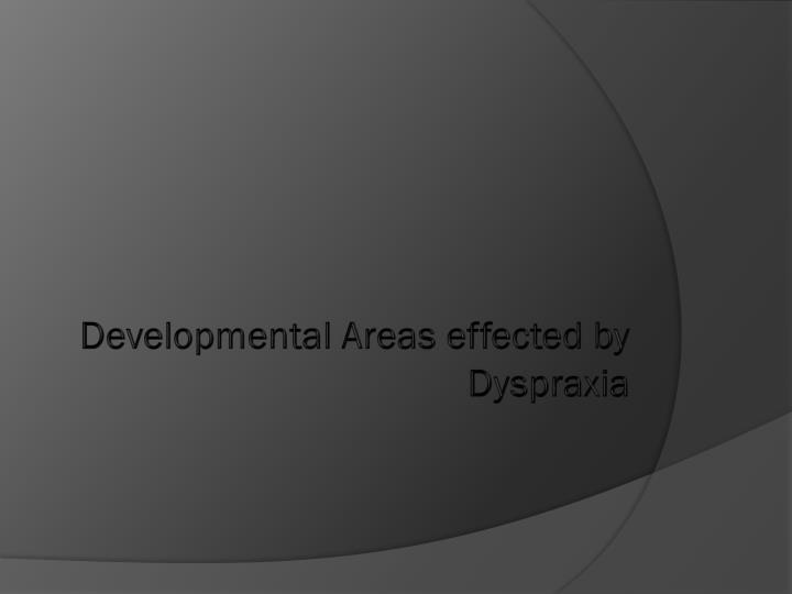 Developmental Areas effected by Dyspraxia