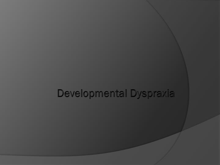 Developmental Dyspraxia