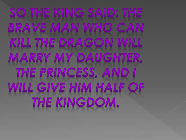 So the King said: