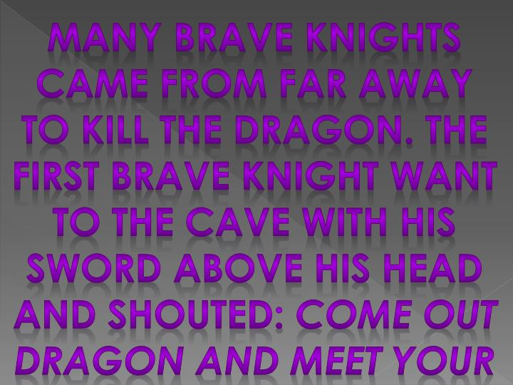 Many brave knights came from far away to kill