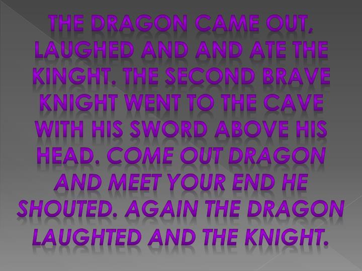 The dragon came out, laughed and