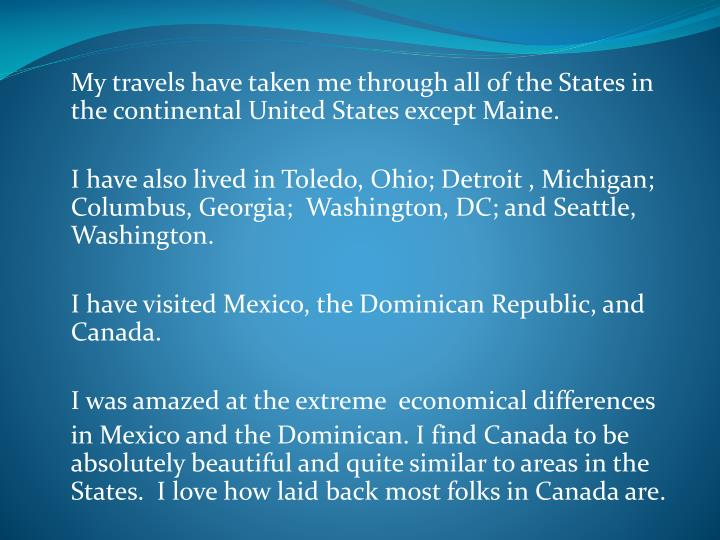 My travels have taken me through all of the States in the continental United States except Maine.