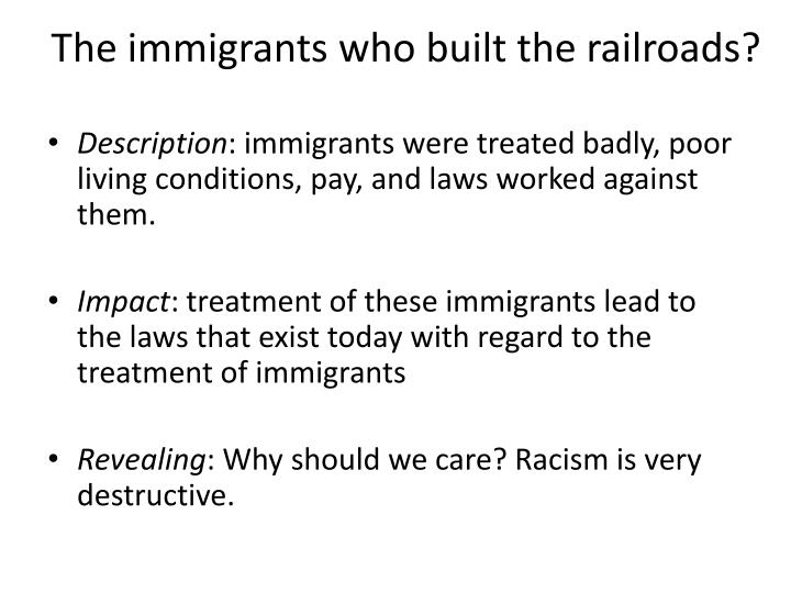The immigrants who built the railroads?