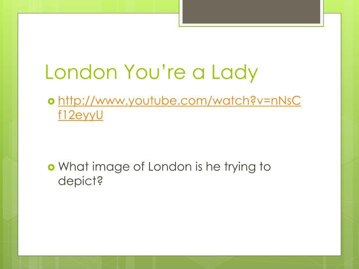 London You're a Lady