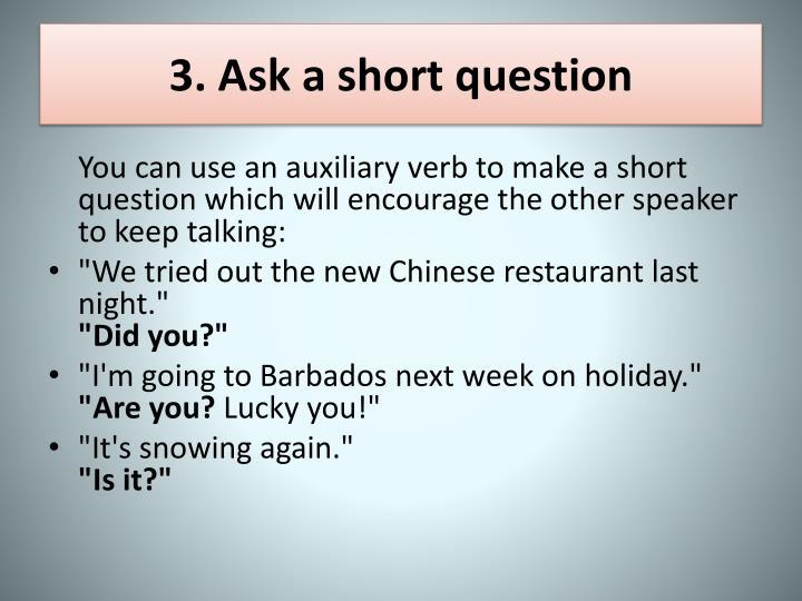 3. Ask a short question