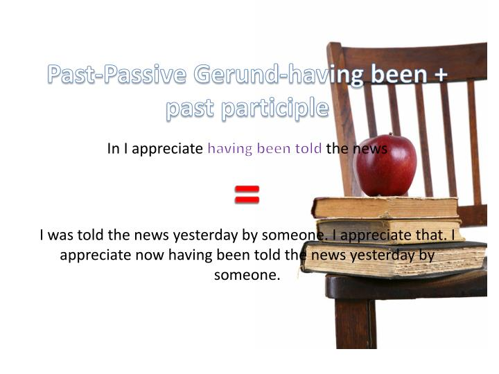 Past-Passive Gerund-having been + past participle