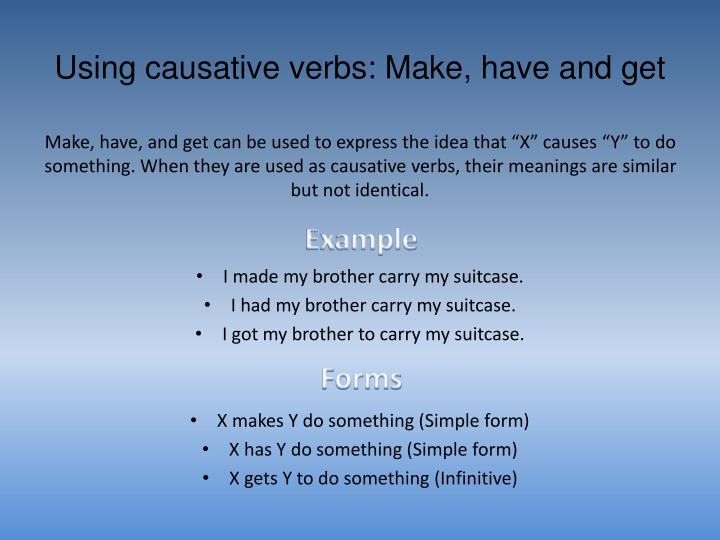 Using causative verbs: Make, have and get
