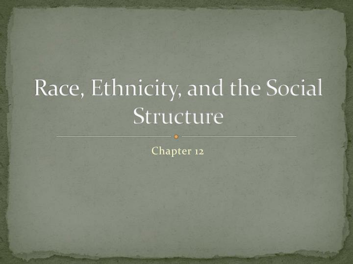 Race ethnicity and the social structure