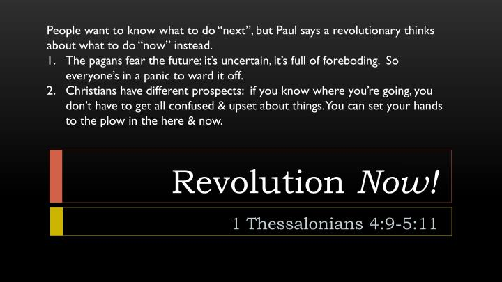 "People want to know what to do ""next"", but Paul says a revolutionary thinks about what to do ""now"" instead."