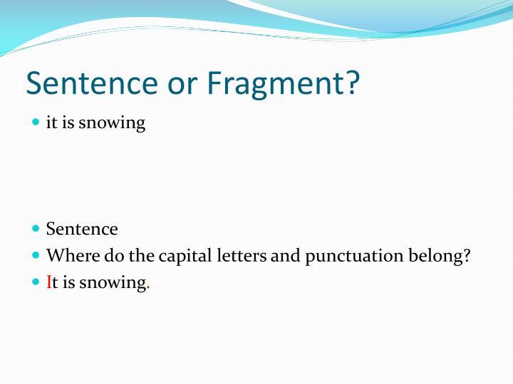 Sentence or Fragment?