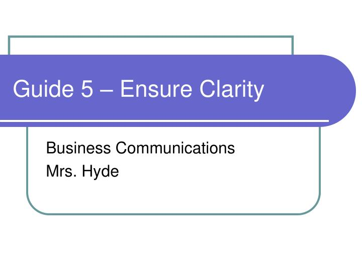 Guide 5 ensure clarity