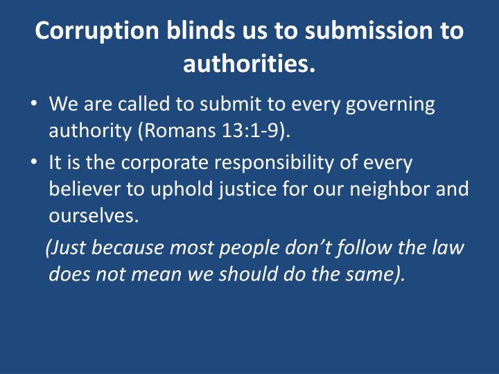 Corruption blinds us to submission to authorities.