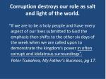 corruption destroys our role as salt and light of the world