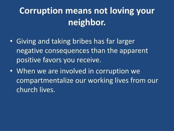 Corruption means not loving your neighbor.