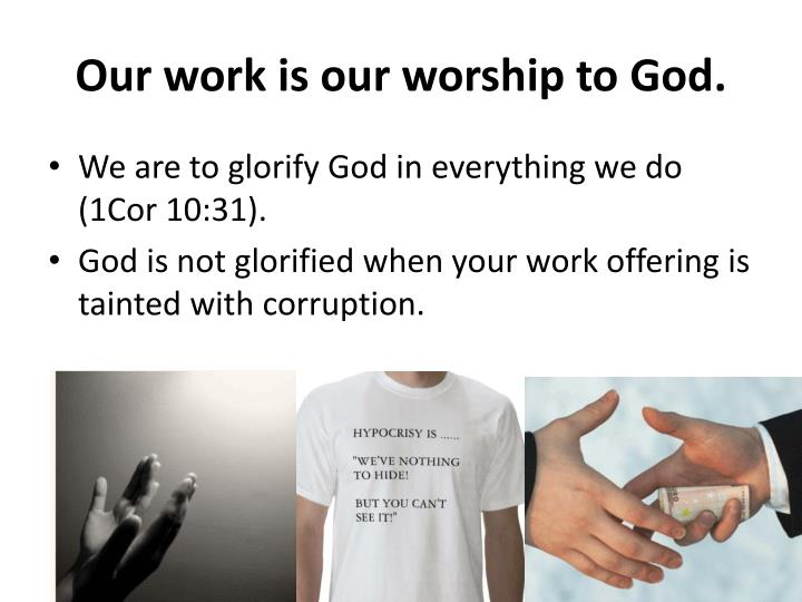 Our work is our worship to God.