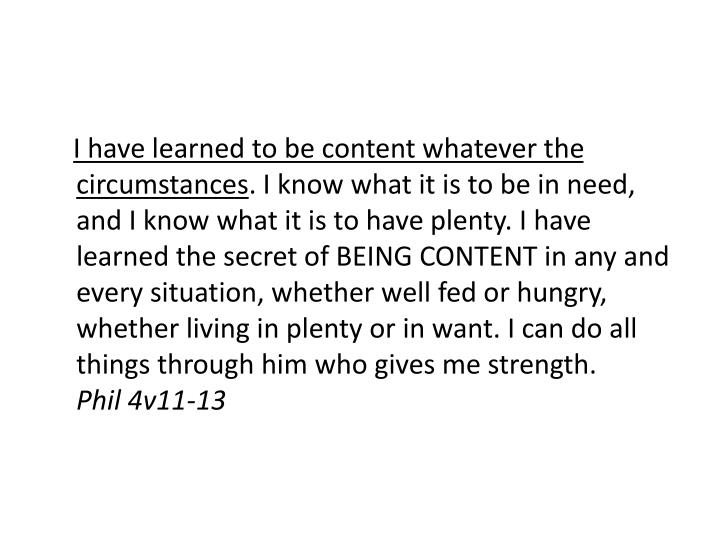 I have learned to be content whatever the circumstances