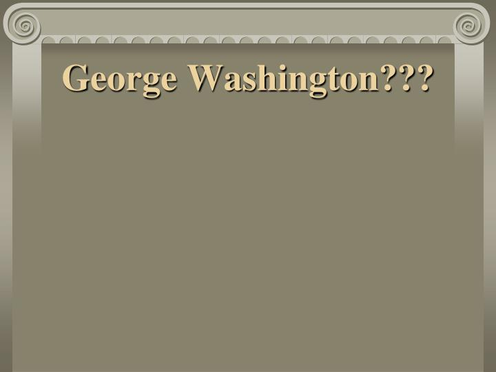 George Washington???