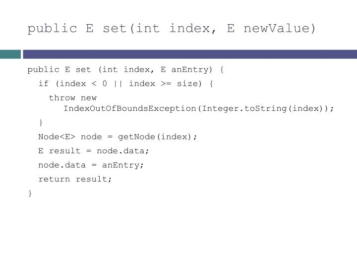 public E set(int index, E newValue)