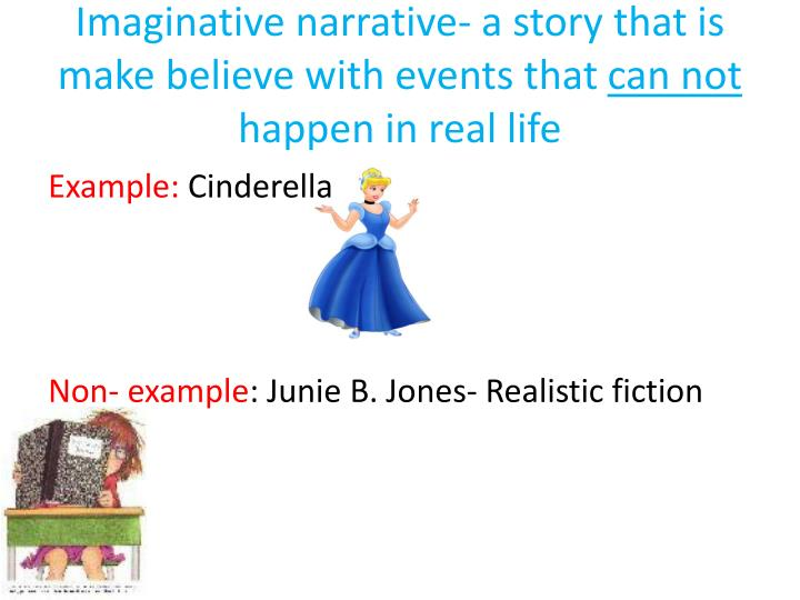 Imaginative narrative- a story that is make believe with events that