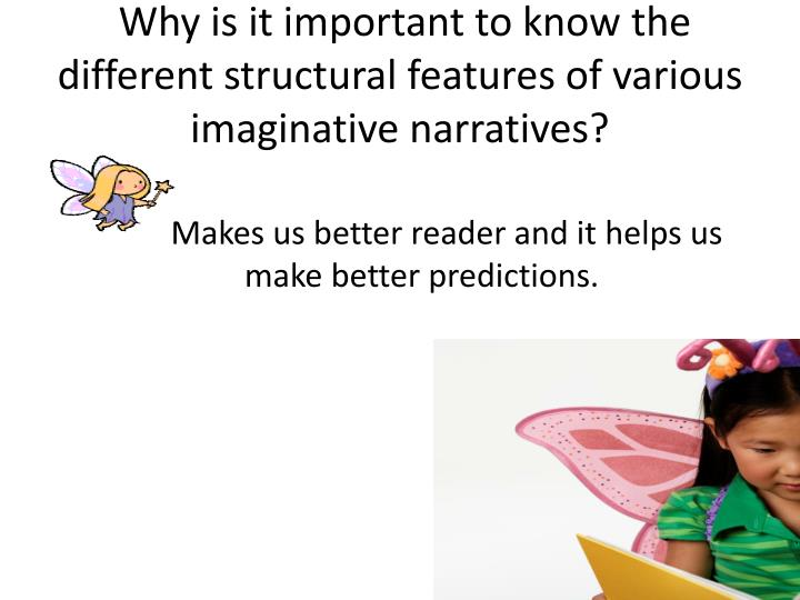 Why is it important to know the different structural features of various imaginative narratives?