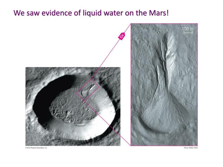 We saw evidence of liquid water on the