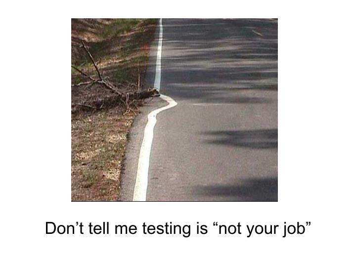 "Don't tell me testing is ""not your job"""