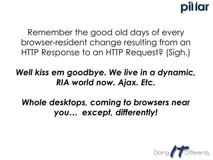 Remember the good old days of every browser-resident change resulting from an HTTP Response to an HTTP Request? (Sigh.)