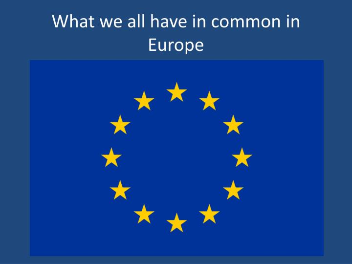 What we all have in common in Europe
