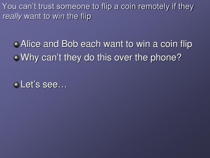 You can't trust someone to flip a coin remotely if they