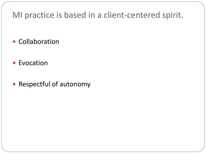 MI practice is based in a client-centered spirit.