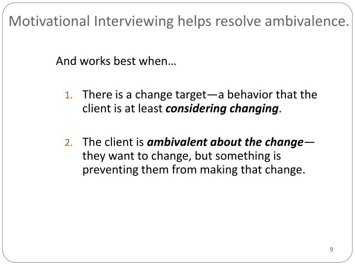 Motivational Interviewing helps resolve ambivalence.