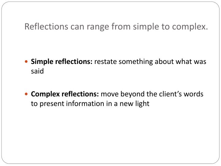 Reflections can range from simple to complex.
