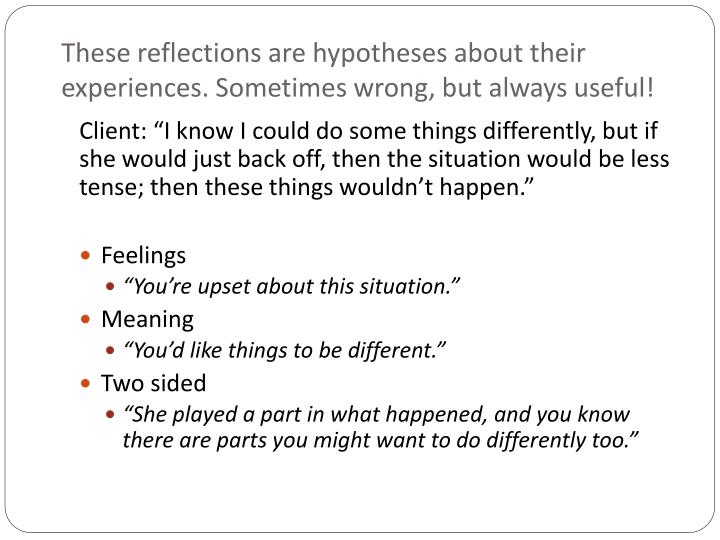 These reflections are hypotheses about their experiences. Sometimes wrong, but always useful!