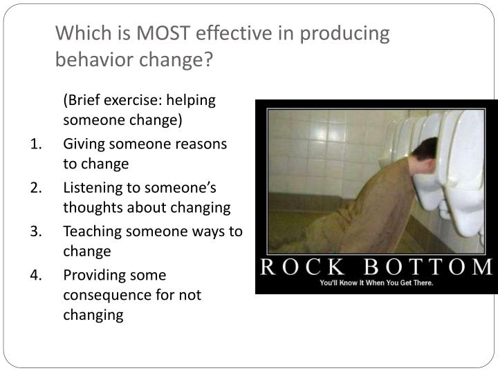 Which is MOST effective in producing behavior change?