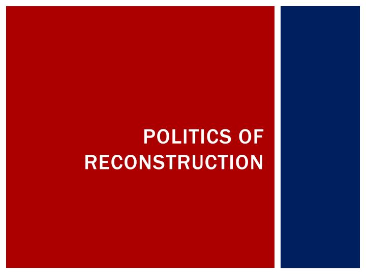 Politics of Reconstruction