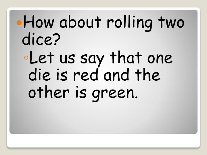 How about rolling two dice?