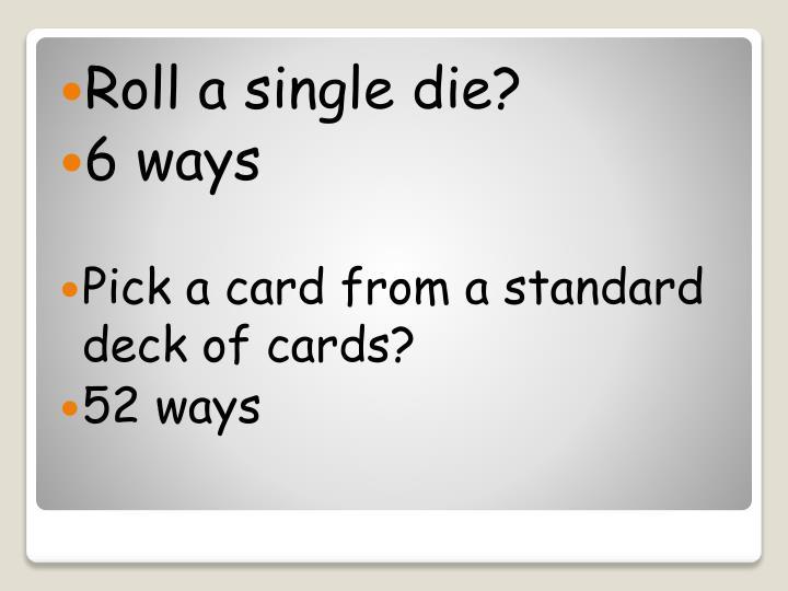 Roll a single die?