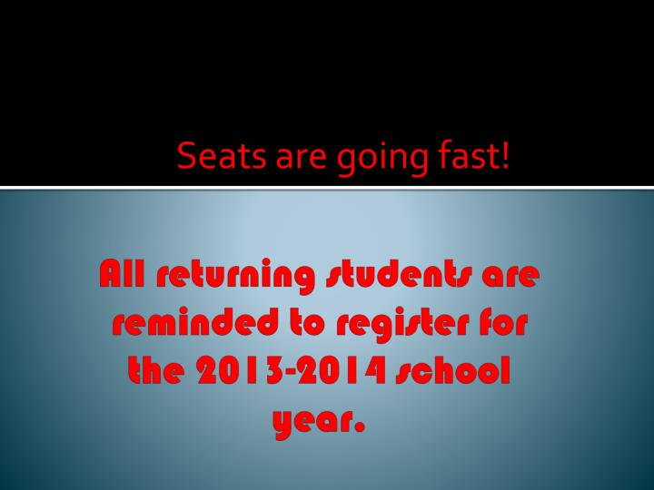 All returning students are reminded to register for the 2013-2014 school year.