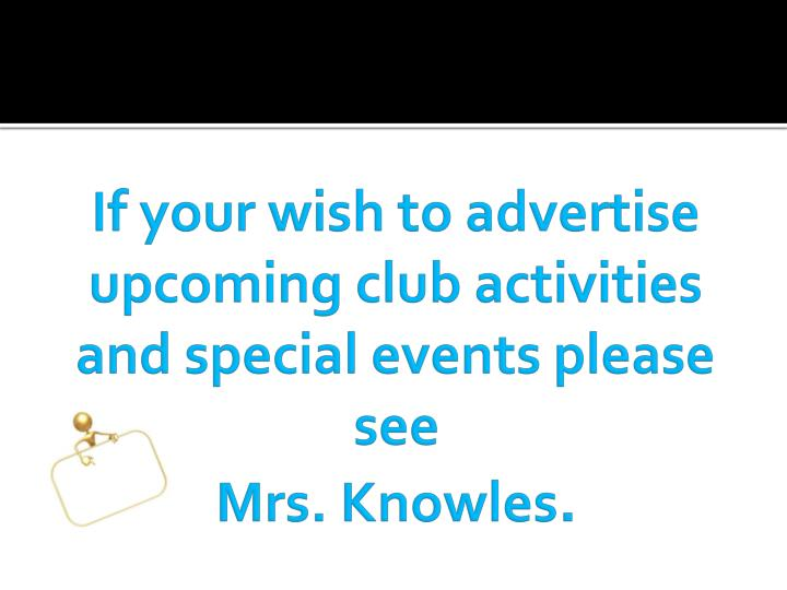 If your wish to advertise upcoming club activities and special events please see
