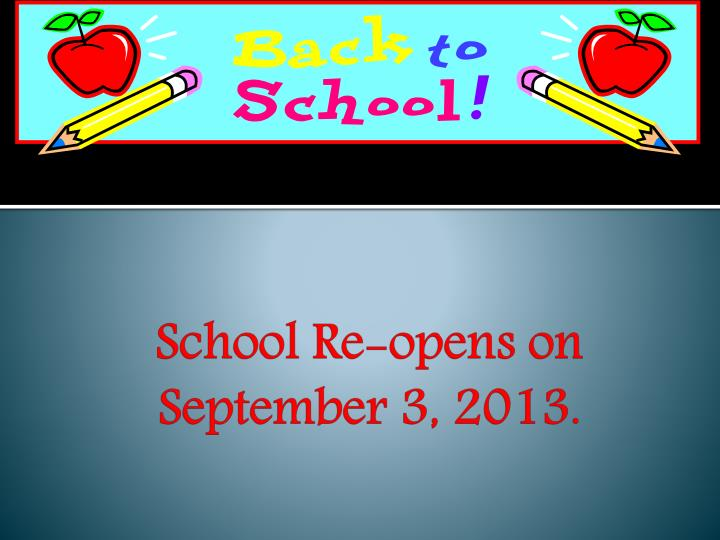School Re-opens on September 3, 2013.