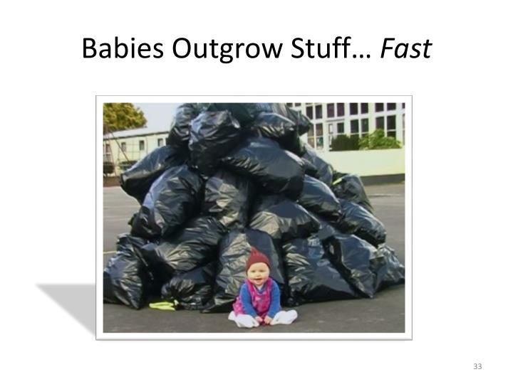 Babies Outgrow Stuff…