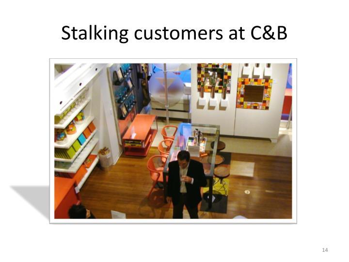 Stalking customers at C&B
