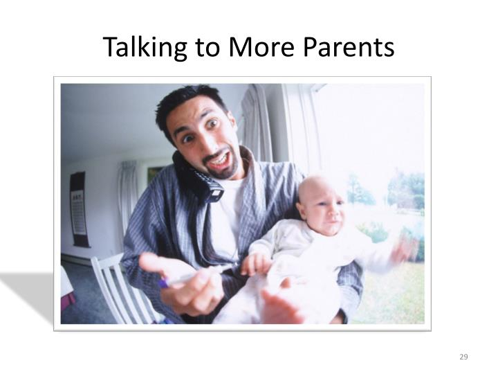 Talking to More Parents